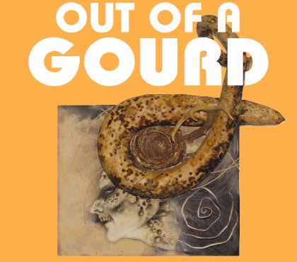 Out of a Gourd